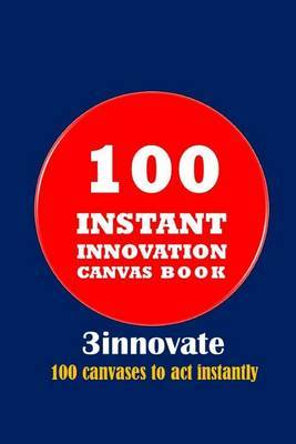 100 Instant Innovation Canvas Book: 100 Canvases to ACT Instantly
