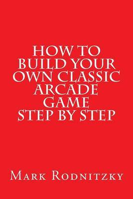 How to Build Your Own Classic Arcade Game Step by Step