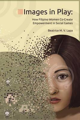 Images in Play: How Filipino Women Co-Create Empowerment in Social Games