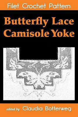 Butterfly Lace Camisole Yoke Filet Crochet Pattern: Complete Instructions and Chart