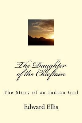 The Daughter of the Chieftain: The Story of an Indian Girl