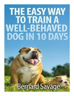 The Easy Way to Train a Well-Behaved Dog in 10 Days