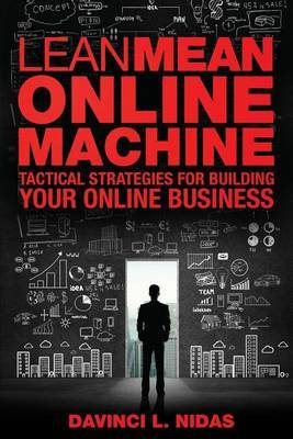 Lean Mean Online Machine: Tactical Strategies for Building Your Online Business