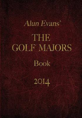 Alun Evans' Golf Majors Book, 2014