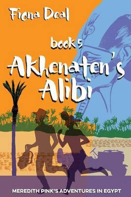 Akhenaten's Alibi: Book 5 of Meredith Pink's Adventures in Egypt