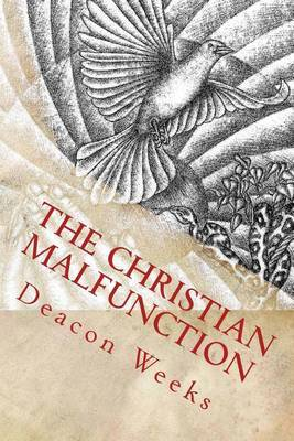 The Christian Malfunction: The Eternal Struggle Between Christians and the World They Inhabit