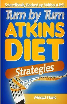 Turn by Turn Atkins Diet Strategies: Scientifically Backed Up Without B.S