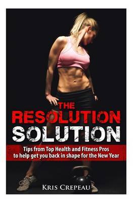 The Resolution Solution: Tips from Top Health and Fitness Pros to Help You Get Back in Shape for the New Year