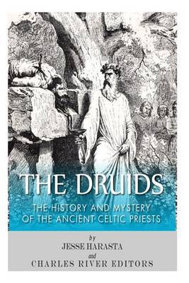 The Druids: The History and Mystery of the Ancient Celtic Priests
