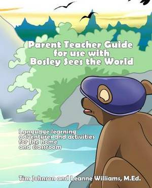 Parent / Teacher Guide for Use with Bosley Sees the World: Language Learning Adventures and Activities for the Home and Classroom