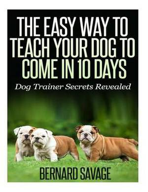 The Easy Way to Teach Your Dog to Come in 10 Days