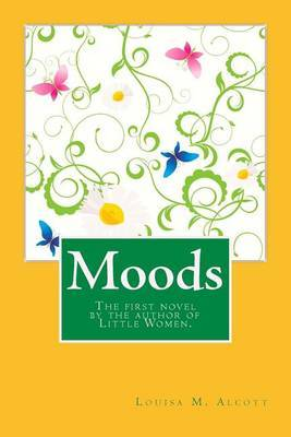 Moods: The First Novel by the Author of Little Women.