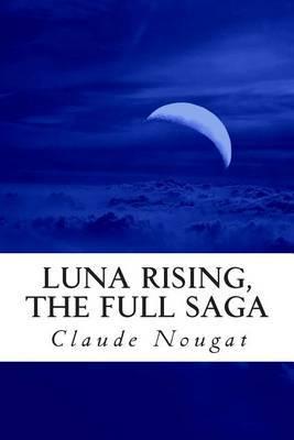 Luna Rising, the Full Saga: Volumes 1-3