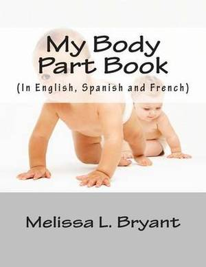 My Body Part Book.: In English, Spanish, and French.