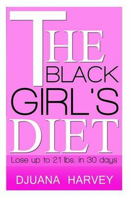 The Black Girl's Diet: Lose Up to 21 Lbs. in 30 Days!