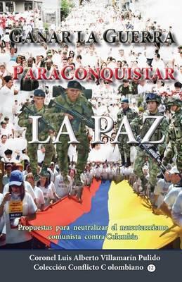 Ganar La Guerra Para Conquistar La Paz: Sugerencias Para Neutralizar El Narcoterrorismo Comunista Contra Colombia