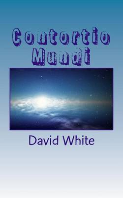 Contortio Mundi: (Twisting Universe)