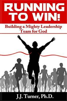 Running to Win!: Building a Mighty Leadership Team for God