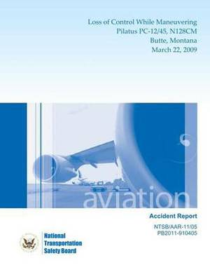 Aircraft Accident Report: Loss of Control While Maneuvering Pilatus PC-12/45, N128cm Butte, Montana March 22, 2009