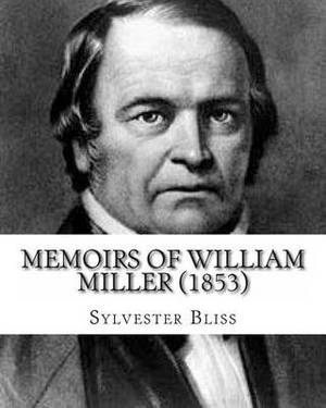 Memoirs of William Miller: Generally Known as a Lecturer on the Prophecies and the Second Coming of Christ (1853)