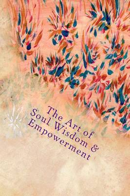 The Art of Soul Wisdom & Empowerment  : Angelic Divine Messages