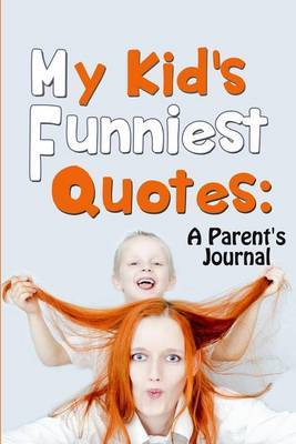 My Kid's Funniest Quotes: A Parent's Journal