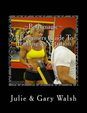 Bodymagic - A Beginners Guide to Training & Nutrition