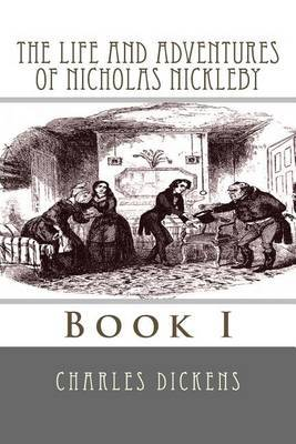 The Life and Adventures of Nicholas Nickleby: Book I