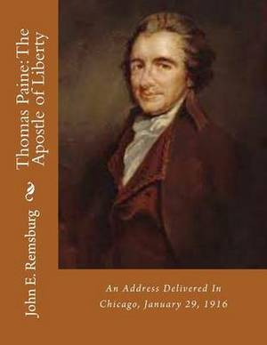 Thomas Paine: The Apostle of Liberty: An Address Delivered in Chicago, January 29, 1916