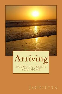 Arriving: Poems to Bring You Home