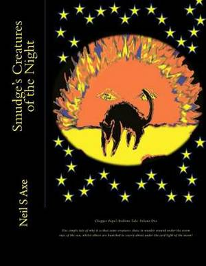 Smudge's Creatures of the Night: This Is a Tale of How It Came to Pass That Some of the Creatures We All Know and Love Did Come to Like Roaming Around Under the Warming Rays of the Sun, Whilst Others Do Now Prefer to Creep and Scurry Their Way about in th
