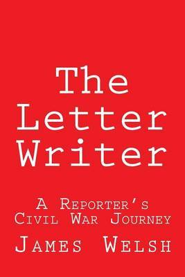 The Letter Writer: A Reporter's Civil War Journey