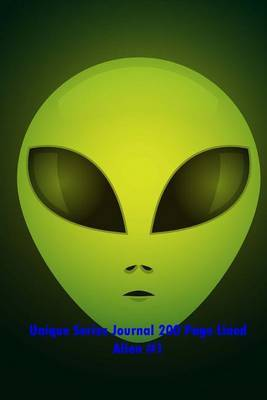 Unique Series Journal 200 Page Lined Alien #1: Blank 200 Page Lined Journal for All of Your Thoughts, Ideas, and Inspiration