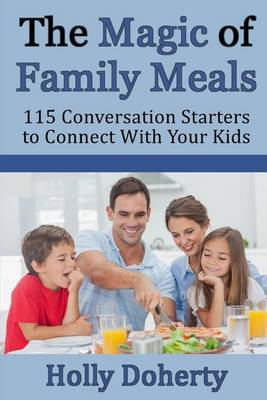 The Magic of Family Meals: 115 Conversation Starters to Connect with Your Kids