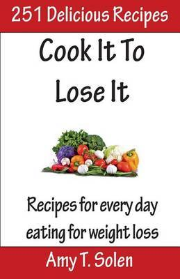 Cook It to Lose It: Healthy, Tasteful Recipes for Delicious Eating