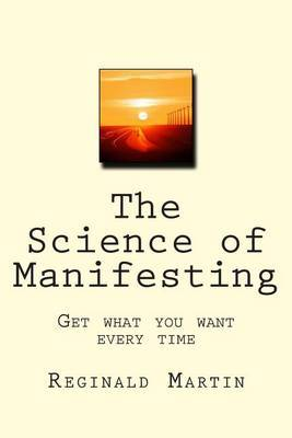 The Science of Manifesting: Get What You Want Every Time