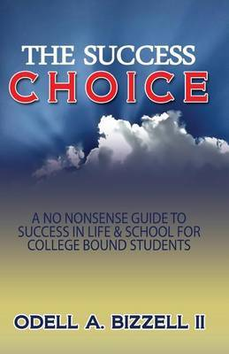 The Success Choice: A No Nonsense Guide to Success in Life & School