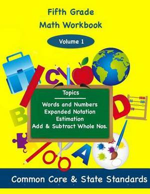 Fifth Grade Math Volume 1: Words and Numbers, Expanded Notation, Estimation, Add and Subtract Whole Numbers