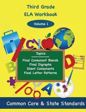 Third Grade Ela Volume 1: Final Consonant Blends, Final Digraphs, Silent Consonants, Final Letter Patterns