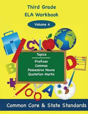Third Grade Ela Volume 4: Prefixes, Commas, Possessive Nouns, Quotation Marks