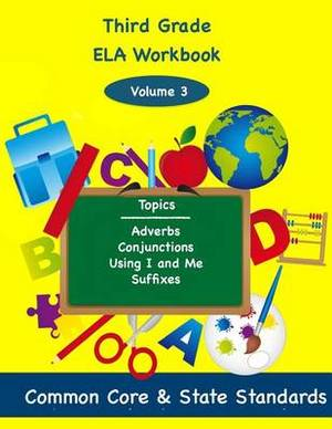 Third Grade Ela Volume 3: Adverbs, Conjunctions, Using I and Me, Suffixes