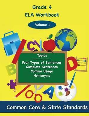 Fourth Grade Ela Volume 1: Four Types of Sentences, Complete Sentences, Comma Usage, Homonyms