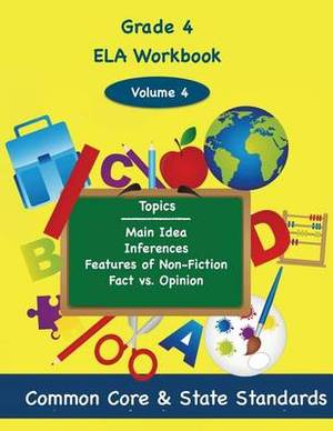 Fourth Grade Ela Volume 4: Main Idea, Inferences, Features of Non-Fiction, Fact vs. Opinion