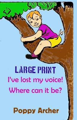 I've Lost My Voice! Where Can It Be? Large Print: Children Dealing with Illness