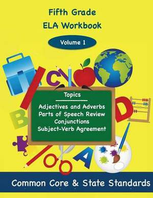 Fifth Grade Ela Volume 1: Adjectives and Adverbs, Parts of Speech Review, Conjunctions, Subject-Verb Agreement