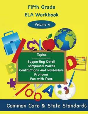 Fifth Grade Ela Volume 4: Supporting Detail, Compound Words, Contractions and Possessive Pronouns, Fun with Puns