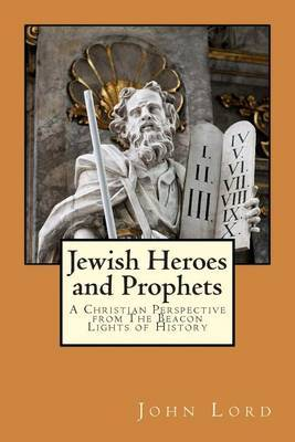 Jewish Heroes and Prophets: A Christian Perspective from the Beacon Lights of History