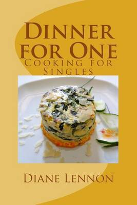 Dinner for One: Perfectly Proportioned Recipes for Single Meals