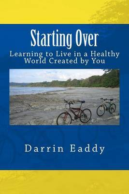 Starting Over: Learning to Live in a Healthy World Created by You