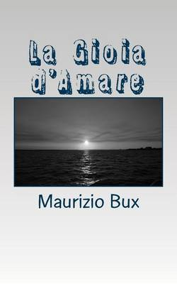 La Gioia D'Amare: Raccolta Di Poesie